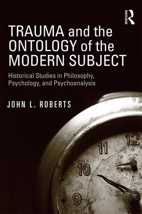 Trauma and the Ontology of the Modern Subject: Historical Studies in Philosophy, Psychology, and Psychoanalysis (Paperback) book cover