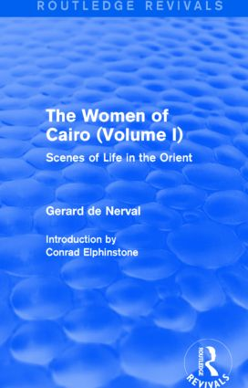 The Women of Cairo: Volume I (Routledge Revivals): Scenes of Life in the Orient book cover