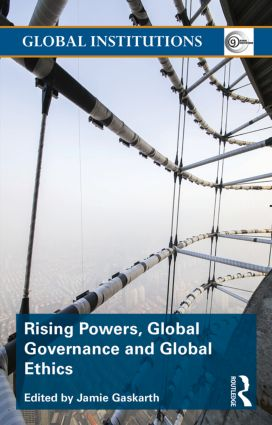 Rising Powers, Global Governance and Global Ethics: 1st Edition (Paperback) book cover