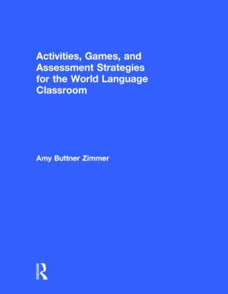 Activities, Games, and Assessment Strategies for the World Language Classroom: 2nd Edition (Hardback) book cover