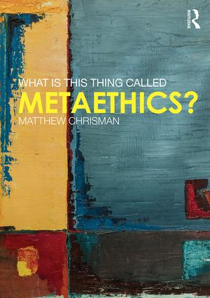 What is this thing called Metaethics? (Paperback) book cover