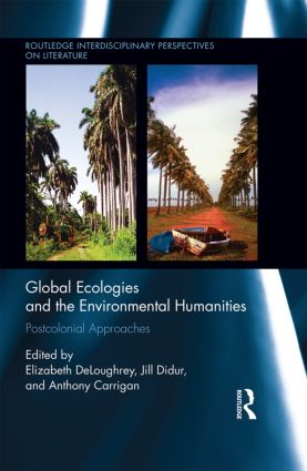 Global Ecologies and the Environmental Humanities: Postcolonial Approaches (Hardback) book cover