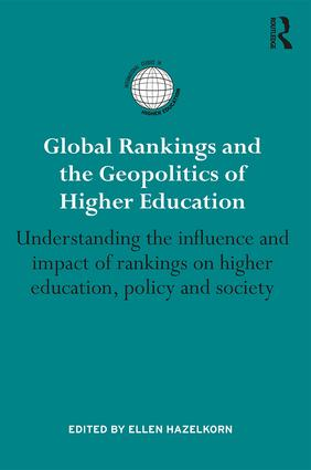 Global Rankings and the Geopolitics of Higher Education: Understanding the influence and impact of rankings on higher education, policy and society (Hardback) book cover