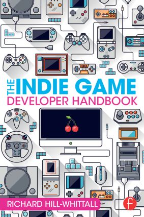 The Indie Game Developer Handbook: 1st Edition (Paperback) book cover