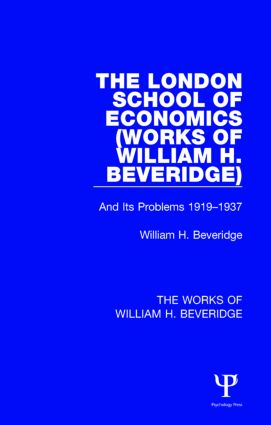 The London School of Economics (Works of William H. Beveridge): And Its Problems 1919-1937 book cover