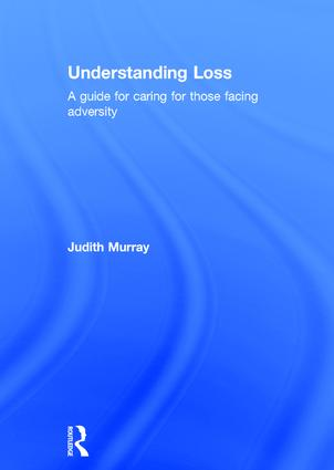 Understanding Loss: A Guide for Caring for Those Facing Adversity, 1st Edition (Hardback) book cover