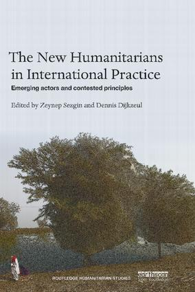 The New Humanitarians in International Practice: Emerging actors and contested principles (Hardback) book cover