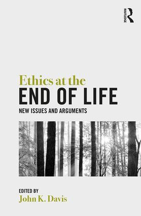 Ethics at the End of Life: New Issues and Arguments book cover
