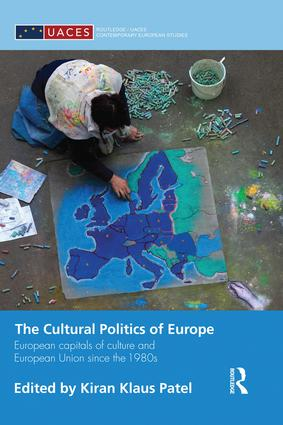 The Cultural Politics of Europe: European Capitals of Culture and European Union since the 1980s book cover