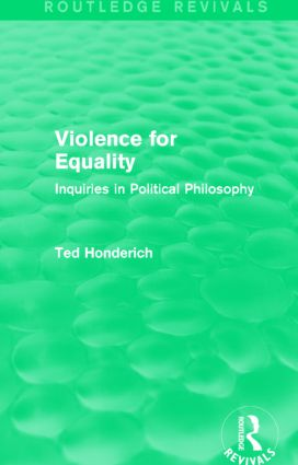 Violence for Equality (Routledge Revivals): Inquiries in Political Philosophy, 1st Edition (Paperback) book cover