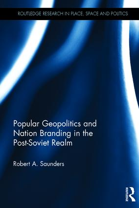 Popular Geopolitics and Nation Branding in the Post-Soviet Realm (Hardback) book cover