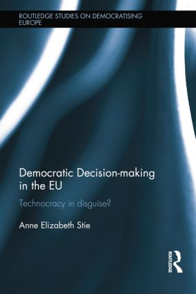 Democratic Decision-making in the EU: Technocracy in Disguise?, 1st Edition (Paperback) book cover