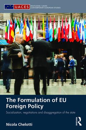 The Formulation of EU Foreign Policy: Socialization, negotiations and disaggregation of the state, 1st Edition (Hardback) book cover