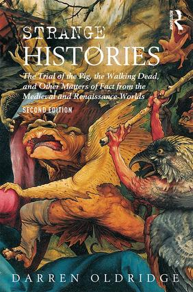 Strange Histories: The Trial of the Pig, the Walking Dead, and Other Matters of Fact from the Medieval and Renaissance Worlds, 2nd Edition (Paperback) book cover