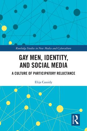 Gay Men, Identity and Social Media: A Culture of Participatory Reluctance, 1st Edition (Hardback) book cover