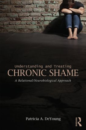 Understanding and Treating Chronic Shame: A Relational/Neurobiological Approach, 1st Edition (Paperback) book cover