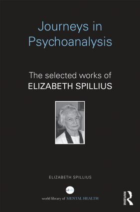 Journeys in Psychoanalysis: The selected works of Elizabeth Spillius, 1st Edition (Paperback) book cover