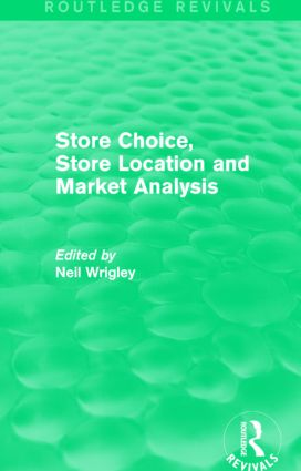 Store Choice, Store Location and Market Analysis (Routledge Revivals)