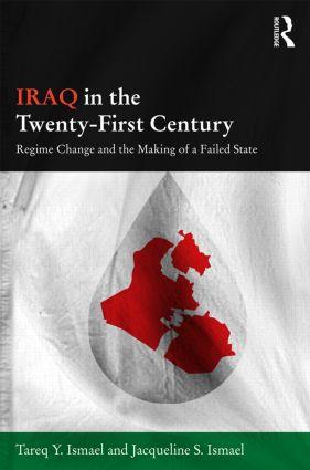 Iraq in the Twenty-First Century: Regime Change and the Making of a Failed State (Hardback) book cover