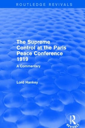 The Supreme Control at the Paris Peace Conference 1919 (Routledge Revivals)