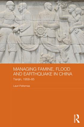 Managing Famine, Flood and Earthquake in China: Tianjin, 1958-85 book cover
