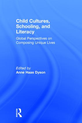 Child Cultures, Schooling, and Literacy: Global Perspectives on Composing Unique Lives, 1st Edition (Hardback) book cover