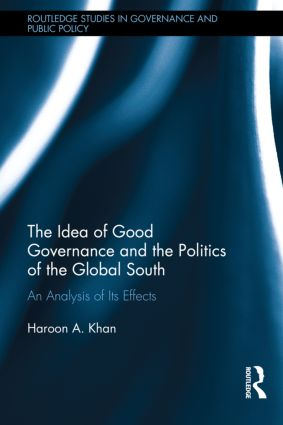 The Idea of Good Governance and the Politics of the Global South: An Analysis of its Effects book cover