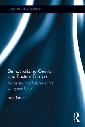 Democratizing Central and Eastern Europe: Successes and failures of the European Union (Hardback) book cover