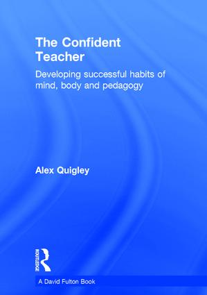 The Confident Teacher: Developing successful habits of mind, body and pedagogy, 1st Edition (Hardback) book cover