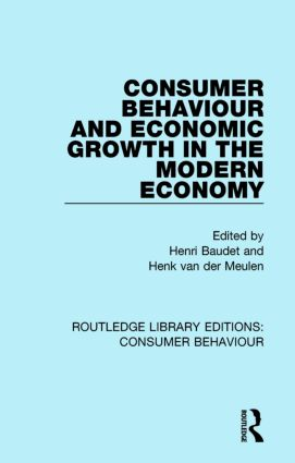 Consumer Behaviour and Economic Growth in the Modern Economy (RLE Consumer Behaviour): 1st Edition (Paperback) book cover