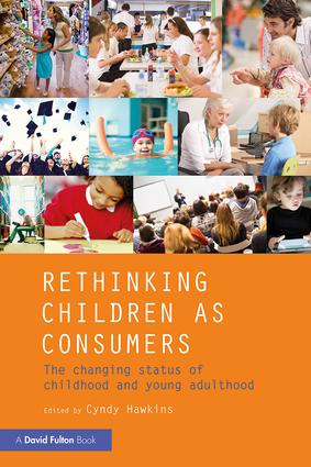 Rethinking Children as Consumers: The changing status of childhood and young adulthood, 1st Edition (Paperback) book cover