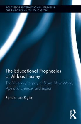 The Educational Prophecies of Aldous Huxley: The Visionary Legacy of Brave New World, Ape and Essence and Island, 1st Edition (Hardback) book cover