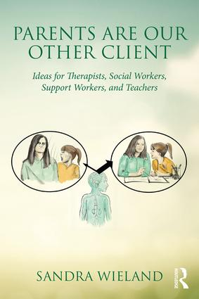Parents Are Our Other Client: Ideas for Therapists, Social Workers, Support Workers, and Teachers book cover