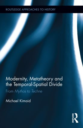 Modernity, Metatheory, and the Temporal-Spatial Divide: From Mythos to Techne book cover