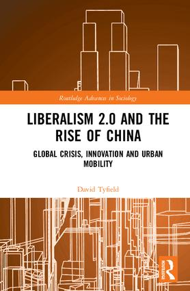 Liberalism 2.0 and the Rise of China: Global Crisis, Innovation and Urban Mobility, 1st Edition (Hardback) book cover