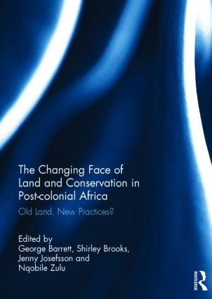 The Changing Face of Land and Conservation in Post-colonial Africa: Old Land, New Practices?, 1st Edition (Hardback) book cover