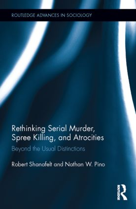 Rethinking Serial Murder, Spree Killing, and Atrocities: Beyond the Usual Distinctions, 1st Edition (Hardback) book cover