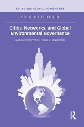 Cities, Networks, and Global Environmental Governance: Spaces of Innovation, Places of Leadership, 1st Edition (Paperback) book cover
