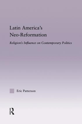Latin America's Neo-Reformation: Religion's Influence on Contemporary Politics (Hardback) book cover