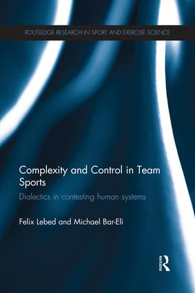 Complexity and Control in Team Sports: Dialectics in contesting human systems, 1st Edition (Paperback) book cover