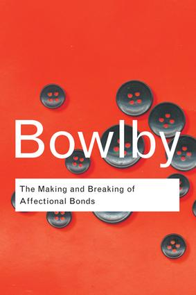 The Making and Breaking of Affectional Bonds: 1st Edition (Hardback) book cover