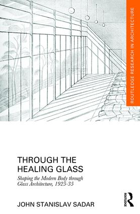 Through the Healing Glass: Shaping the Modern Body through Glass Architecture, 1925-35 book cover