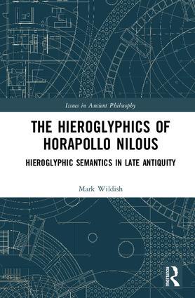 The Hieroglyphics of Horapollo Nilous: Hieroglyphic Semantics in Late Antiquity book cover