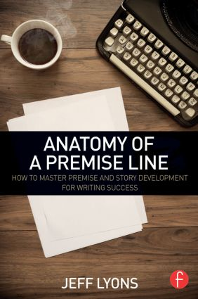 Anatomy of a Premise Line: How to Master Premise and Story Development for Writing Success book cover