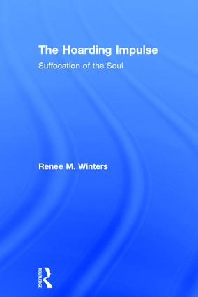 The Hoarding Impulse: Suffocation of the Soul, 1st Edition (Hardback) book cover
