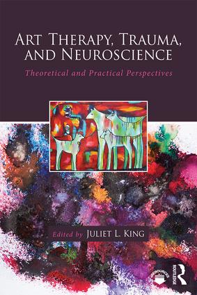 Art Therapy, Trauma, and Neuroscience: Theoretical and Practical Perspectives, 1st Edition (Paperback) book cover