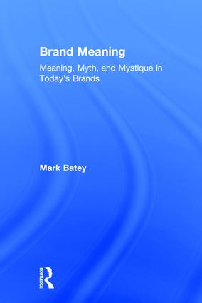 Brand Meaning: Meaning, Myth and Mystique in Today's Brands book cover