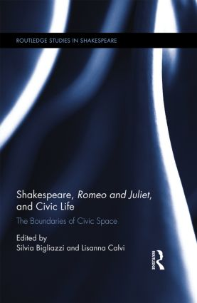 Shakespeare, Romeo and Juliet, and Civic Life: The Boundaries of Civic Space book cover