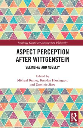 Aspect Perception after Wittgenstein: Seeing-As and Novelty book cover