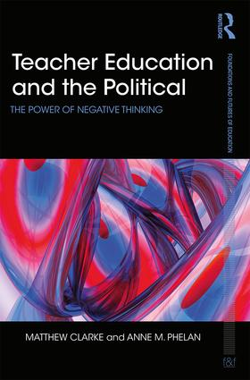 Teacher Education and the Political: The power of negative thinking book cover